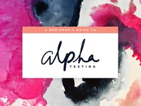 A Beginner's Guide to Alpha Testing