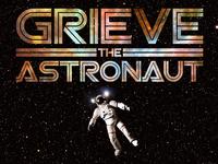 Grieve the Astronaut