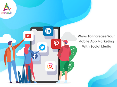 Appsinvo - Ways To Increase Your Mobile App Marketing With Socia
