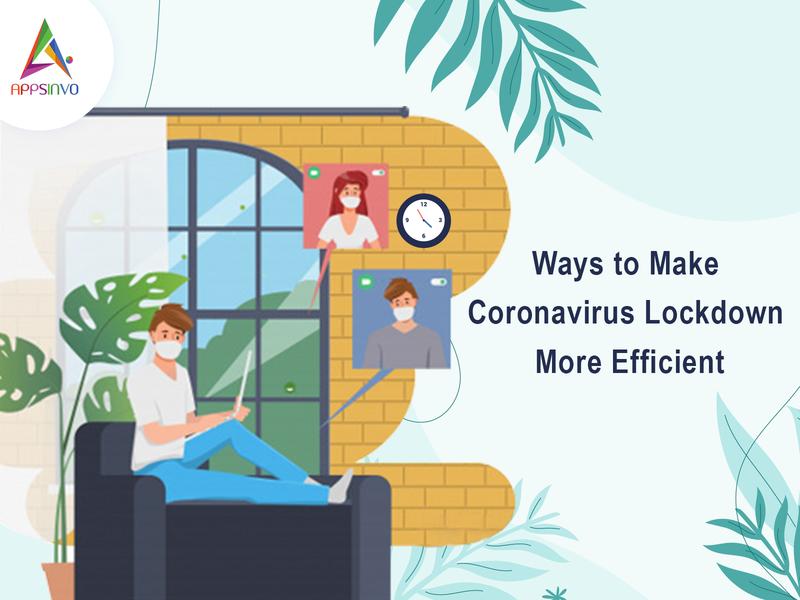 Ways to Make Coronavirus Lockdown More Efficient