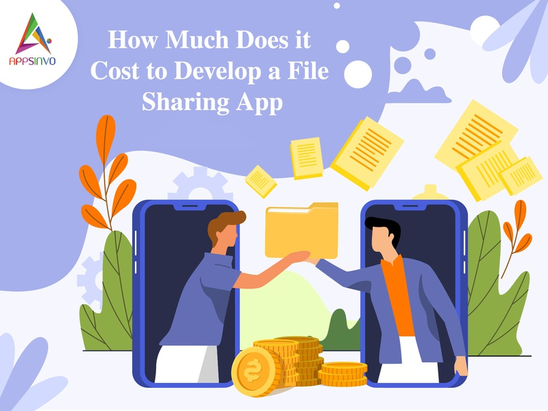 Appsinvo - How Much Does it Cost to Develop a File Sharing App