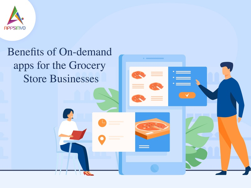 Appsinvo - Benefits of On-demand apps for the Grocery store busi