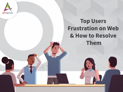 Appsinvo - Top Users Frustration on Web & How to Resolve Them