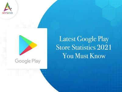 Appsinvo - Latest Google Play Store Statistics 2021 You Must Kno