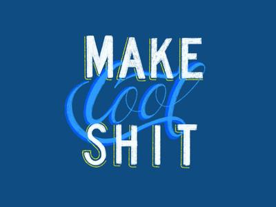 Make cool shit