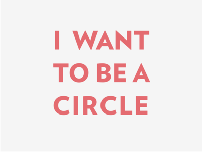 I want to be a circle