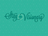 Stay Visionary