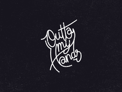 Outta My Hands quote control hands outta my hands design type logo typography flat vector