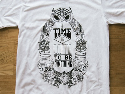 The time has come to be something tee illustration type product design tee
