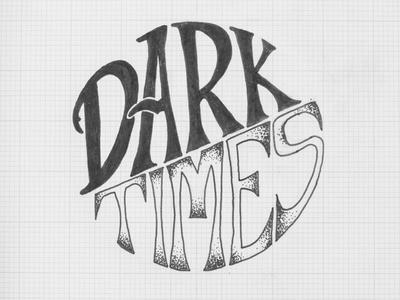 Dark Times custom type hand type brush lettering illustration typography handlettering lettering