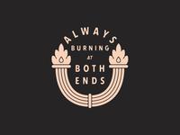 Always Burning at Both Ends