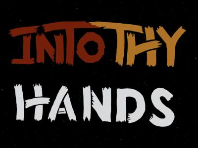 Into Thy Hands WIP
