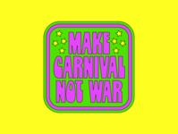Make Carnival Not War