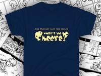Where's The Cheese? T-shirt