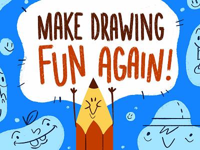 Make Drawing Fun Again design texture sketching fun drawing blobs tutorial education course class skillshare happy cartoon illustration character