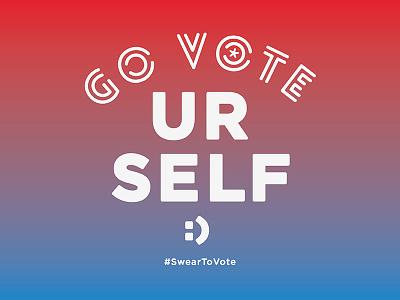 GO V*TE URSELF :) go vote election politics vote voting