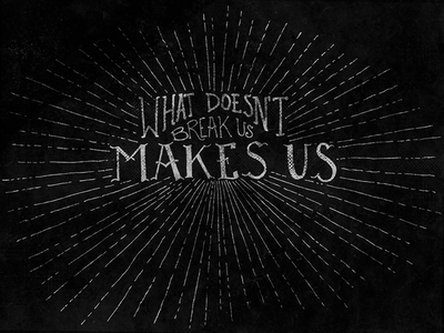 What Doesn't Break Us Makes Us text quote illustration handmade drawn analog