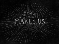 What Doesn't Break Us Makes Us