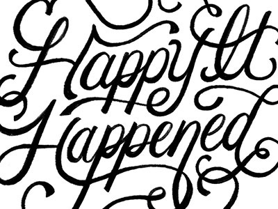 Happy It Happened lettering custom type custom font script logo cursive logo black type bw script script hand lettering typography illustration