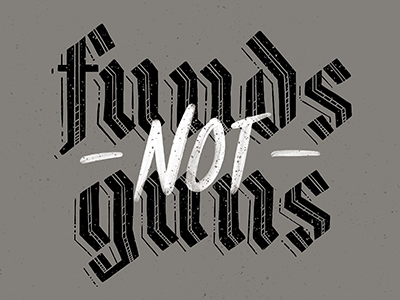 Funds Not Guns typography texture typography dark lettering hand lettering bold brush lettering gothic script gun violence guns