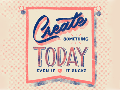 Create Something Today Even If It SUCKS lettering pennant typography flag banner custom type typography 3d lettering vintage pastel texture hand letter hand lettering
