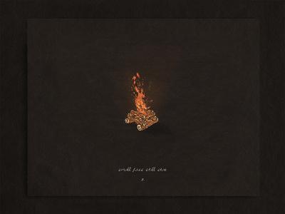 Small Fires Still Shine camping campfire fire branding custom typography handmade hand drawn illustration design