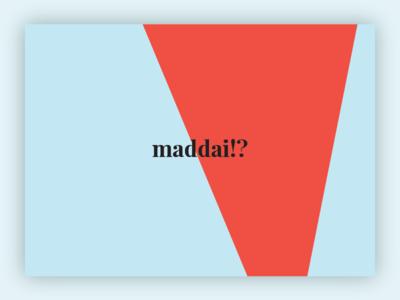 Maddai!?