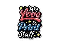 We Love To Print Stuff