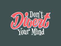 Don't Divert Your Mind!