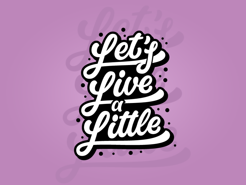 Let's Live a Little hand lettering graffiti cool vector design typography logotype lettering script