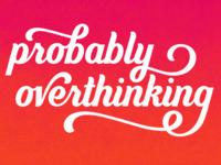 Probably Overthinking