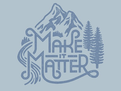 Make It Matter river forest evergreen trees rustic vintage typography outdoor mountain