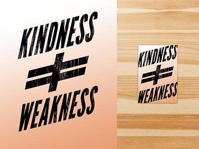 Kindness / Weakness shirt design texture tshirt graphic design type typography sticker