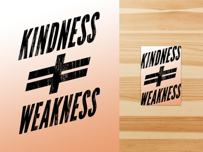 Kindness / Weakness shirt design texture tshirt graphic design type typography sticker