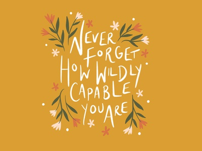 Wildly Capable quote typogaphy illustration agency flowers illustration flowers type words lettering lettering art hand lettered