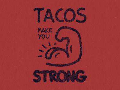 Tacos Make You Strong 2
