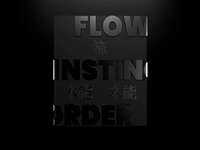 / flow, instinct, order /