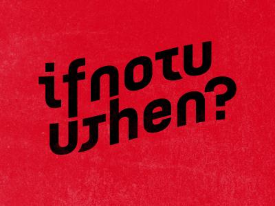 Ifnotnowthenwhen