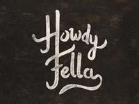 Howdy fella hres