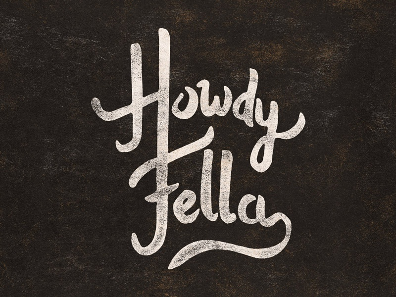 Day #2 - Howdy Fella lettering texture slate grunge calligraphy
