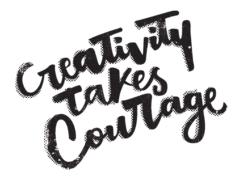 Creativity Takes Courage letterer handmadelettering handmade letters lettering