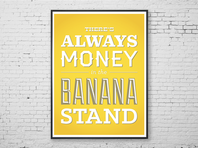 There's Always Money in the Banana Stand poster design typography design