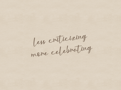less criticizing, more celebrating 🎊
