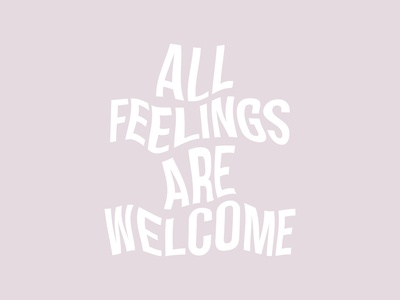 All feelings are welcome