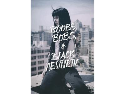 Boobs, Bobs & Black Aesthetic