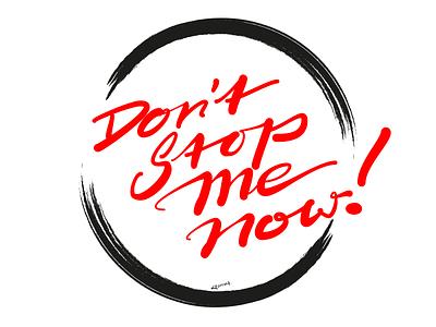 Don't Stop Me Now! (Lettering T-Shirt) tshirt shirt t-shirt brushscript calligraphy typography handlettering lettering