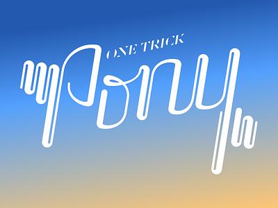 One Trick Pony logo tshirt typography handlettering lettering
