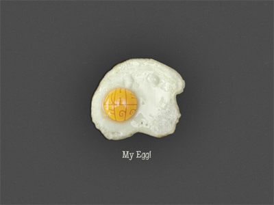 My egg ...