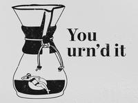 You Urn'd It