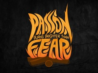 Passion Burns Brighter Than Fear